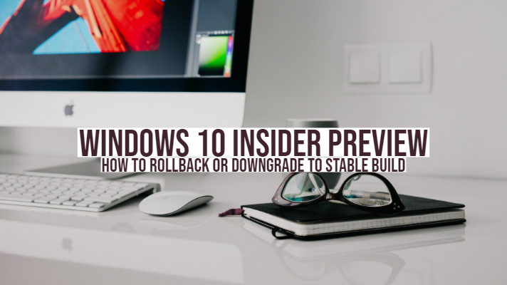 Windows 10 Insider Preview - How to rollback or downgrade to stable build