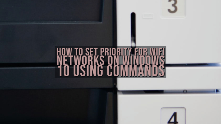 How to Set Priority for WiFi Networks on Windows 10 using Commands