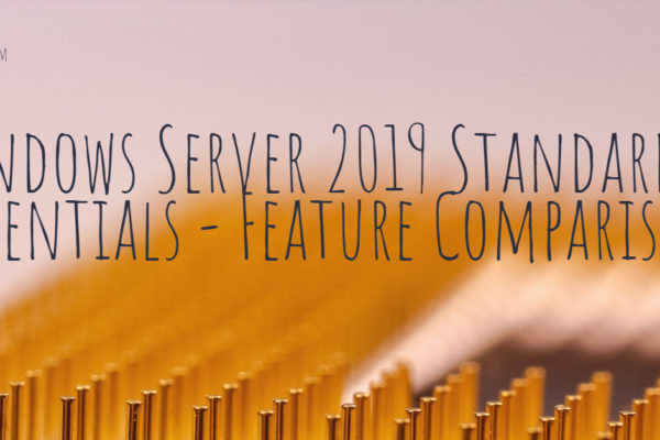 Windows Server 2019 Standard vs Essentials - Feature Comparison