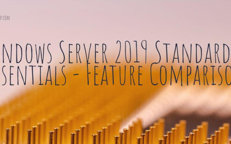 Windows Server 2019 Standard vs Essentials - Feature Comparison