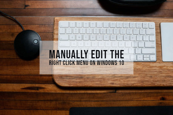 Manually Edit the Right Click Menu on Windows 10