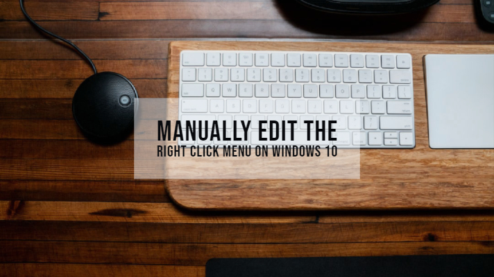 Manually Edit the Right Click Menu on Windows 10