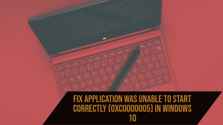 Fix Application was unable to start correctly (0xc0000005) in Windows 10