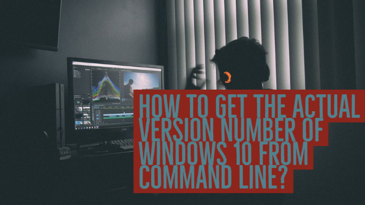 How to get the ACTUAL version number of Windows 10 from command line?