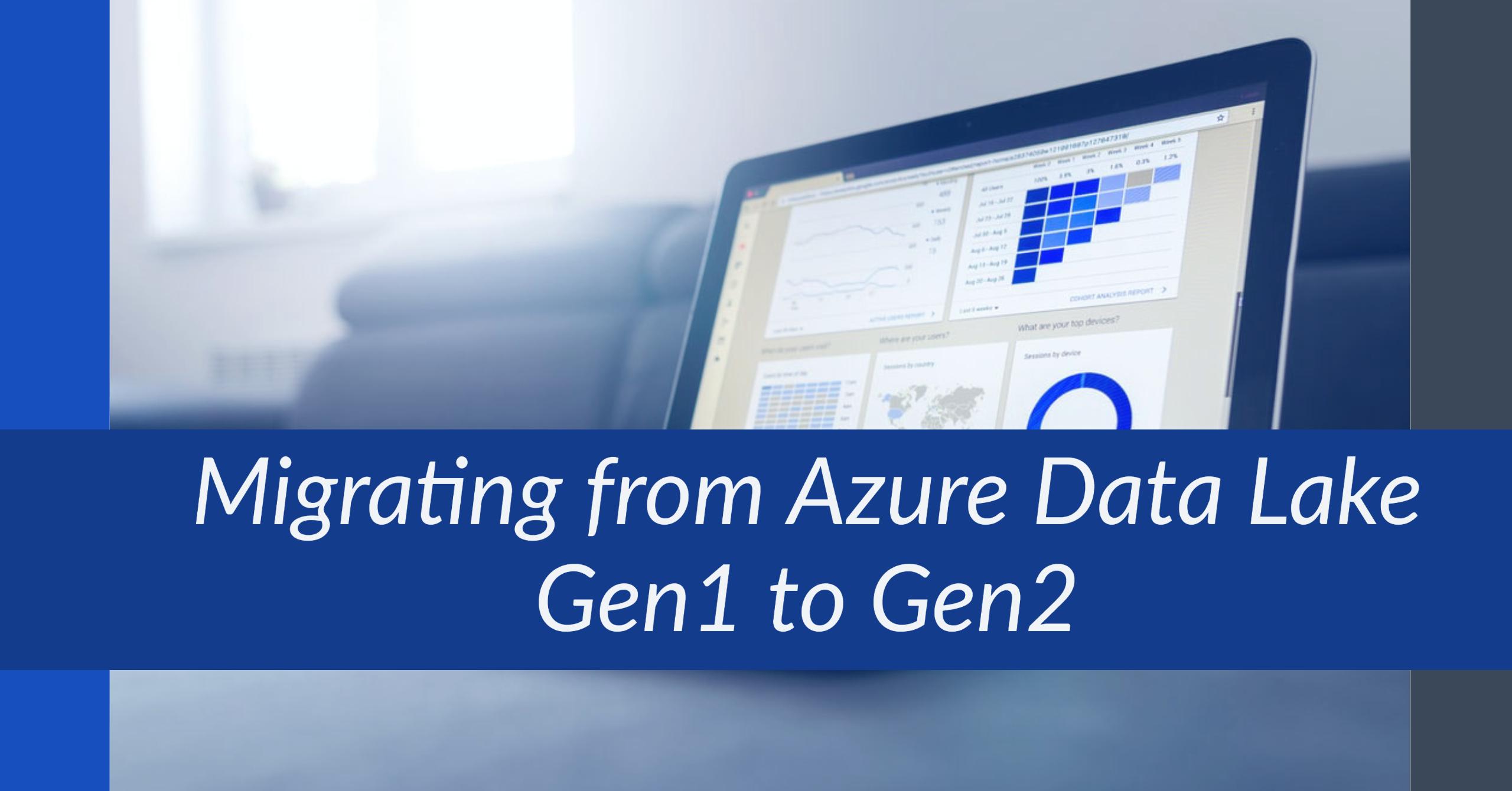 Migrating from Azure Data Lake Gen1 to Gen2