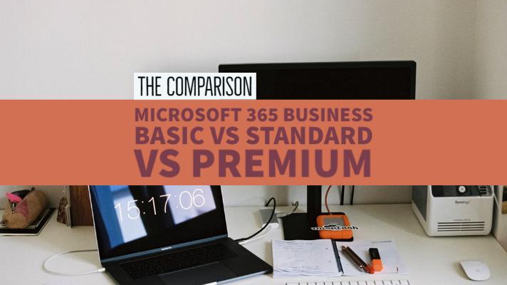 Microsoft 365 Business Basic vs Standard vs Premium - The Comparison