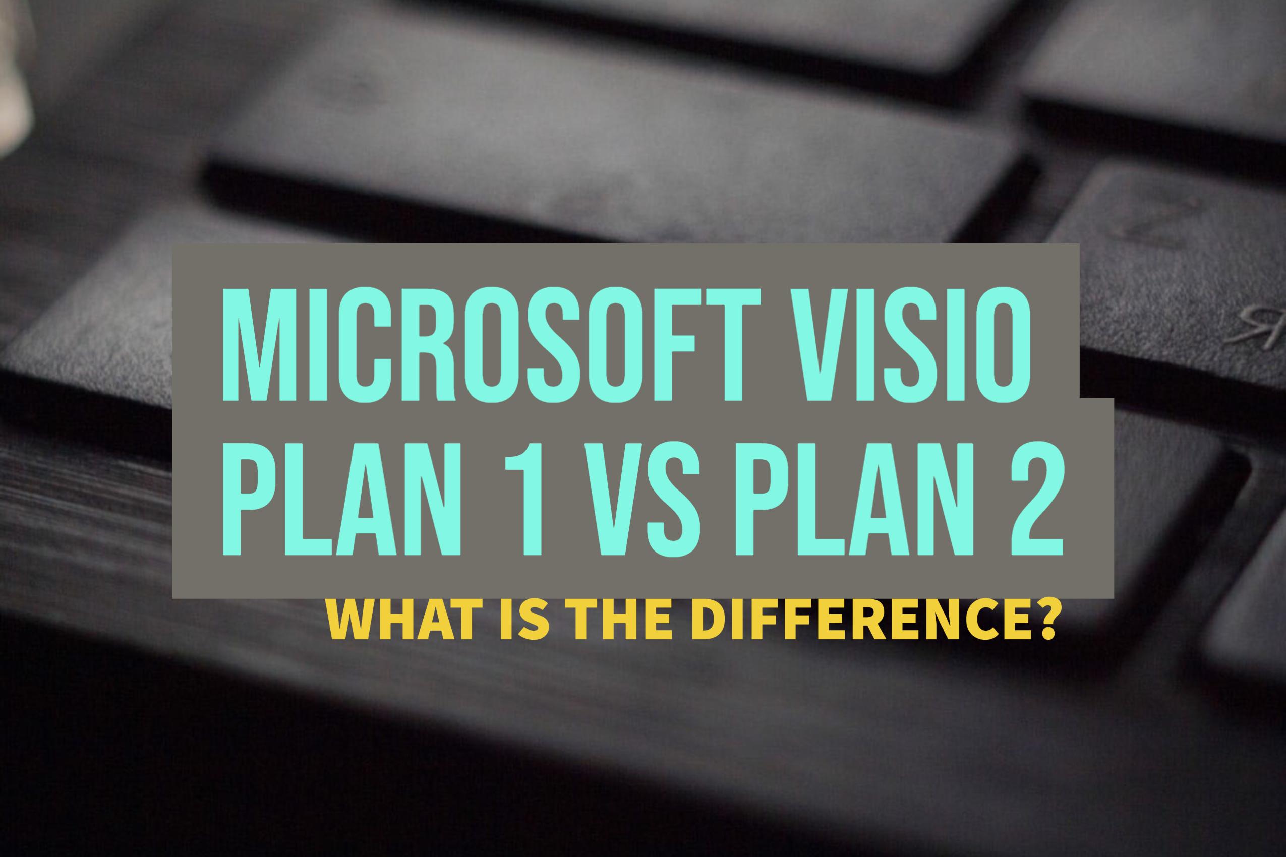 Microsoft Visio Plan 1 vs Plan 2