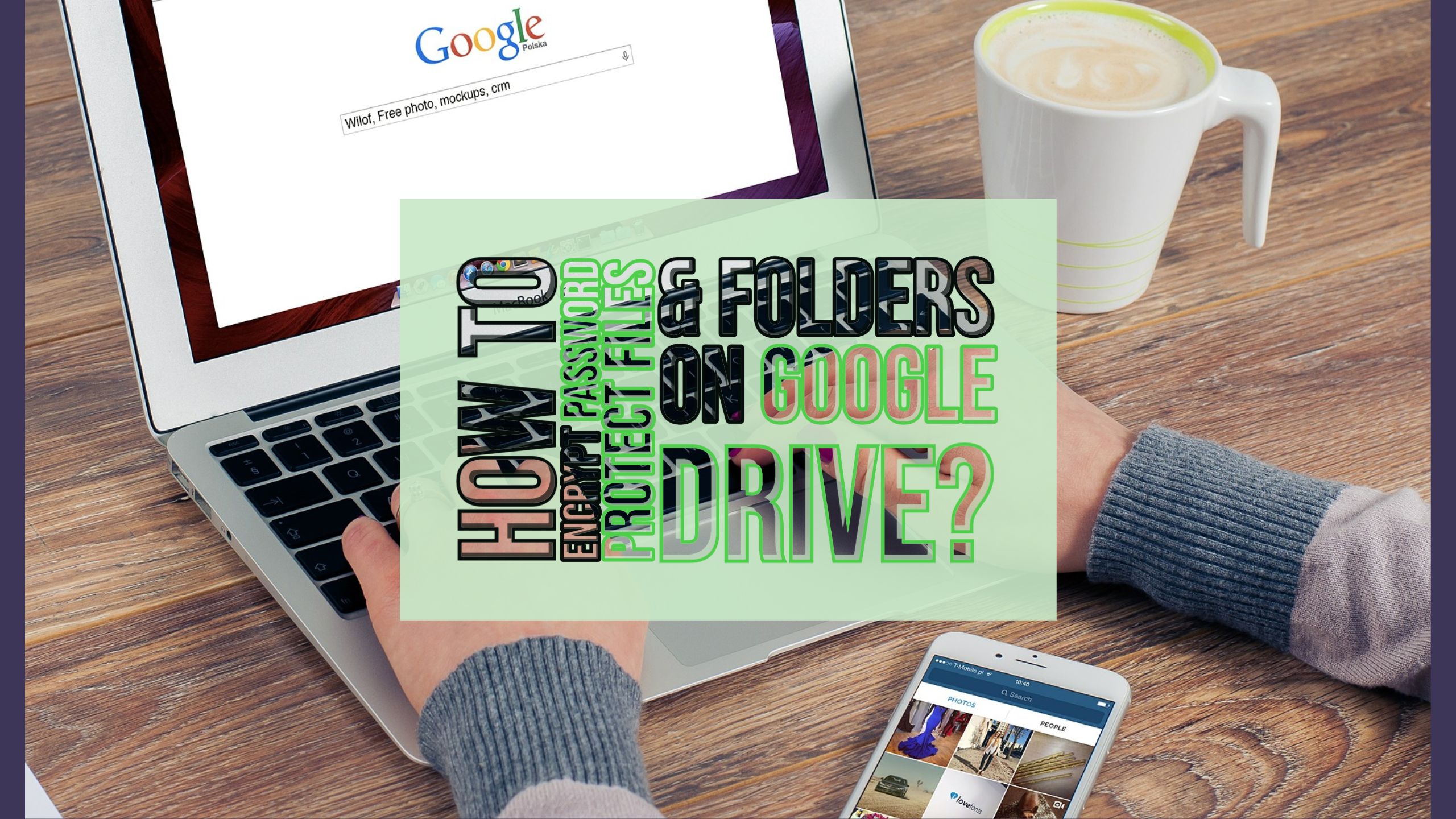 How to Encrypt Password Protect Files & Folders on Google Drive?