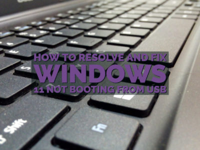 How to Resolve and Fix Windows 11 not Booting from USB