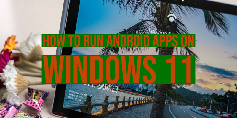How to run Android Apps on Windows 11