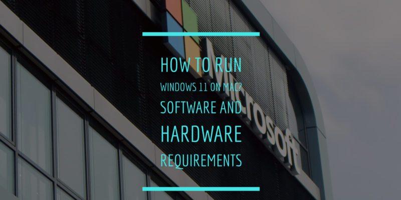 How to run Windows 11 on Mac? Software and Hardware Requirements