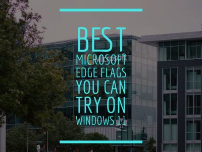 Best Microsoft Edge flags you can try on Windows 11