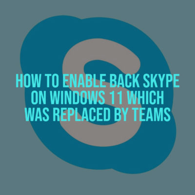 How to Enable back Skype on Windows 11 which was replaced by Teams