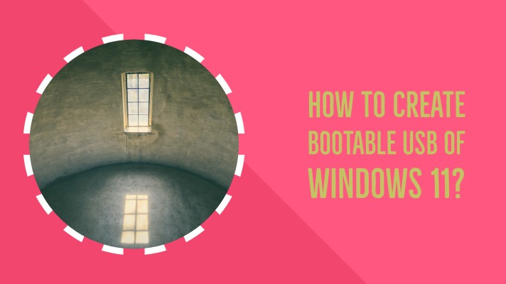 How to create Bootable USB of Windows 11? Steps using Tools